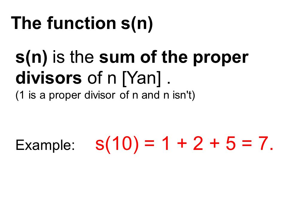 s(n) is the sum of the proper divisors of n [Yan] .